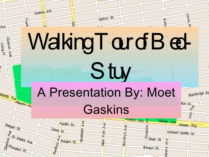 Walking Tour of Bed-Stuy A Presentation By: Moet Gaskins