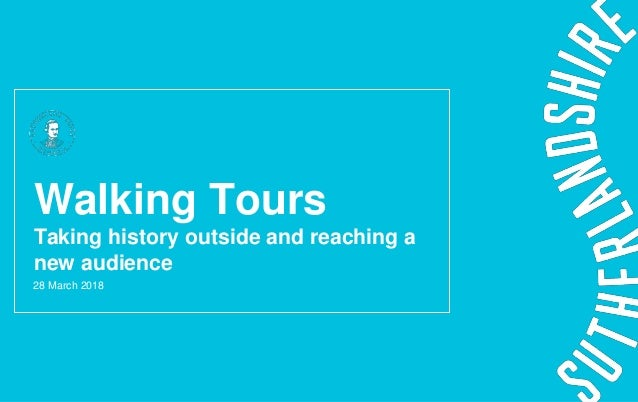 28 March 2018 Walking Tours Taking history outside and reaching a new audience