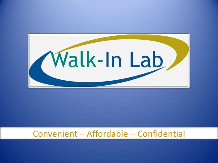 Walk-In Lab<br />Convenient – Affordable – Confidential <br />
