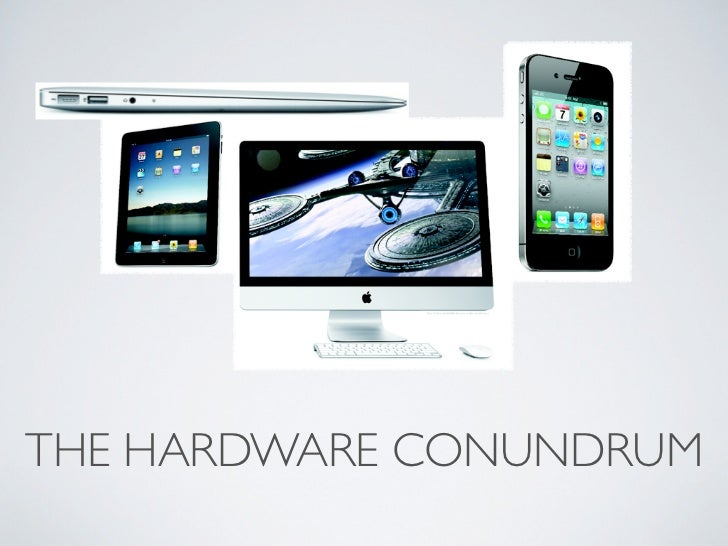 THE HARDWARE CONUNDRUM