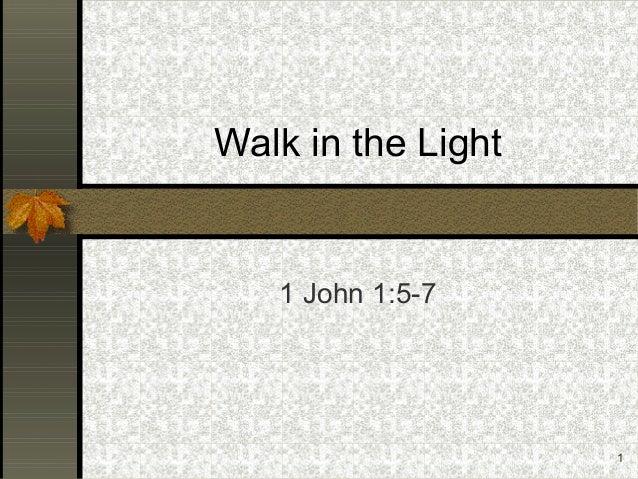 1 Walk in the Light 1 John 1:5-7
