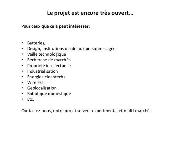 Le projet est encore très ouvert… Pour ceux que cela peut intéresser: • Batteries,. • Design, Institutions d'aide aux pers...