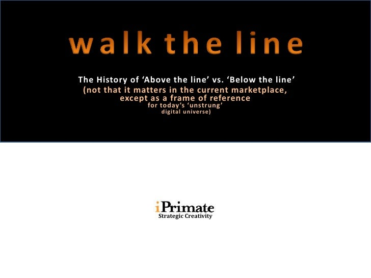 The History of 'Above the line' vs. 'Below the line '  (not that it matters in the current marketplace,           except a...