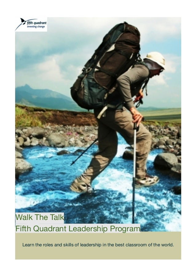 Learn the roles and skills of leadership in the best classroom of the world.Walk The TalkFifth Quadrant Leadership Program