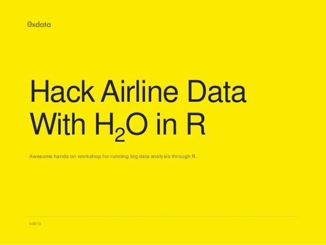 4/23/13 Hack Airline Data With H2O in R Awesome hands on workshop for running big data analysis through R.