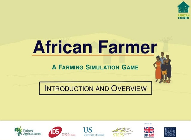 INTRODUCTION AND OVERVIEW African Farmer A FARMING SIMULATION GAME