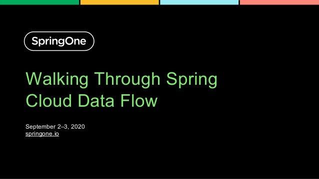 Walking Through Spring Cloud Data Flow September 2–3, 2020 springone.io