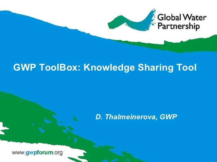 GWP ToolBox:  Knowledge Sharing Tool D. Thalmeinerova, GWP