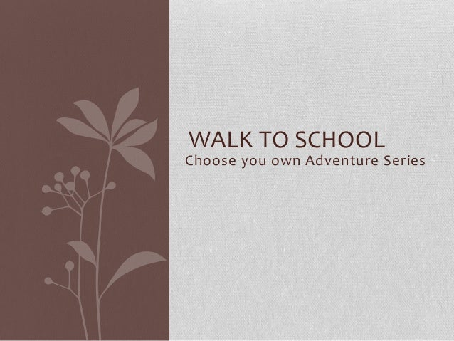 Choose you own Adventure Series WALK TO SCHOOL