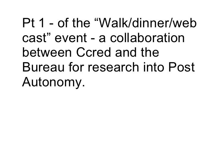 """Pt 1 - of the """"Walk/dinner/web cast"""" event - a collaboration between Ccred and the Bureau for research into Post Autonomy."""