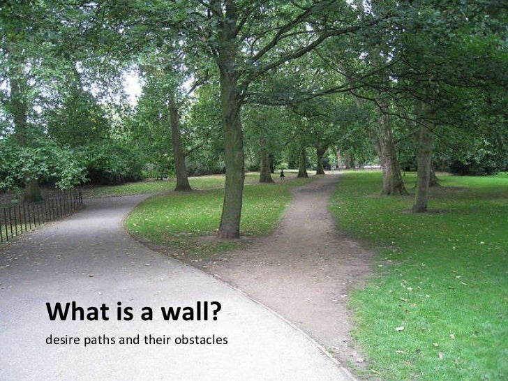 What is a wall? <ul><li>desire paths and their obstacles </li></ul>