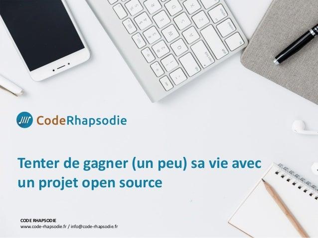 Tenterdegagner(unpeu)savieavec unprojetopensource CODERHAPSODIE www.code-rhapsodie.fr/info@code-rhapsodie.fr
