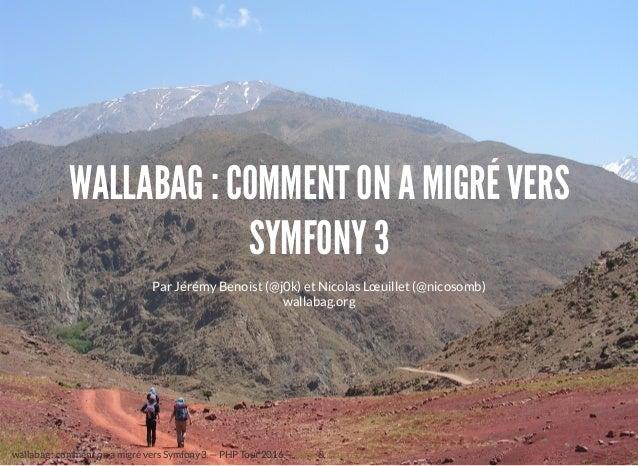 WALLABAG : COMMENT ON A MIGRÉ VERS SYMFONY 3 Par Jérémy Benoist ( ) et Nicolas Lœuillet ( )@j0k @nicosomb wallabag.org wal...