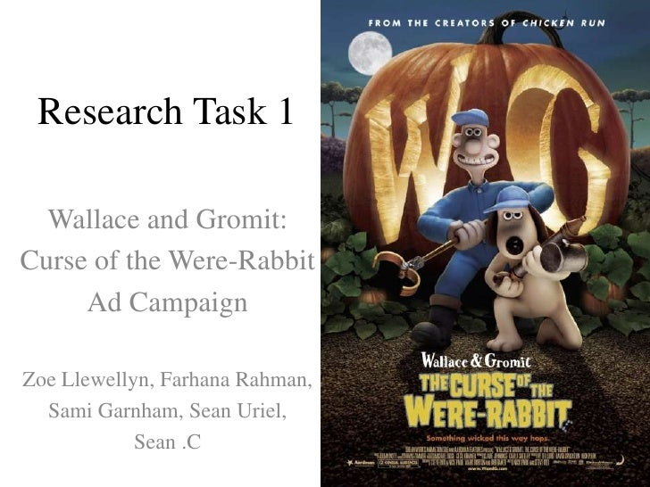 Research Task 1<br />Wallace and Gromit:<br />Curse of the Were-Rabbit<br />Ad Campaign <br />Zoe Llewellyn, FarhanaRahman...