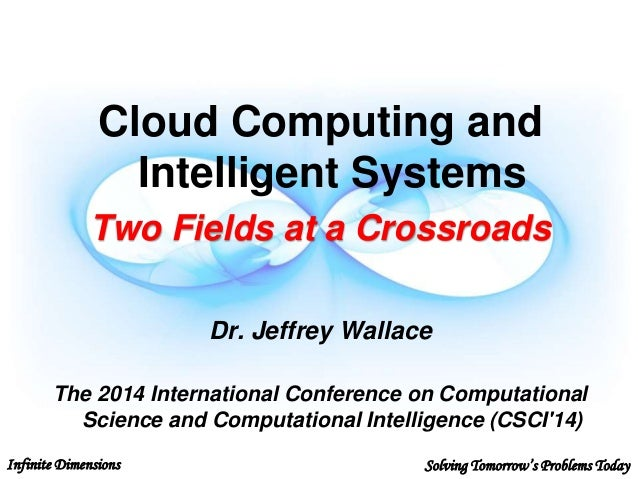 Infinite Dimensions Solving Tomorrow's Problems TodayCSCI'14 Cloud Computing and Intelligent Systems Two Fields at a Cross...