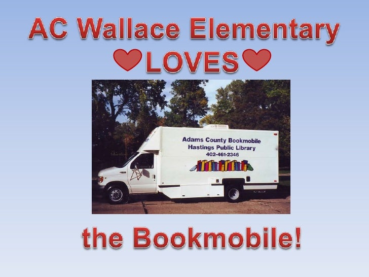 AC Wallace Elementary<br />  LOVES     <br />the Bookmobile!<br />