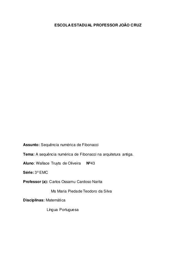 ESCOLA ESTADUAL PROFESSOR JOÃO CRUZ Assunto: Sequência numérica de Fibonacci Tema: A sequência numérica de Fibonacci na ar...