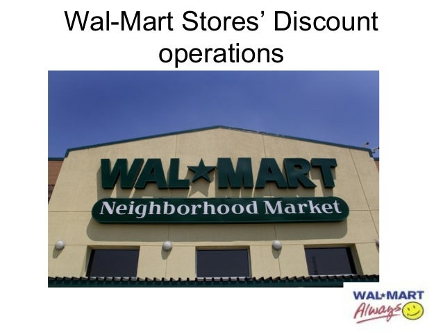 walmart stores discount operations Wal-mart stores became the latest global brand to flounder in an  giant who has  failed to localize its operations in south korea, na hong seok,  e-mart is the  biggest discount store chain in south korea, with 79 outlets.