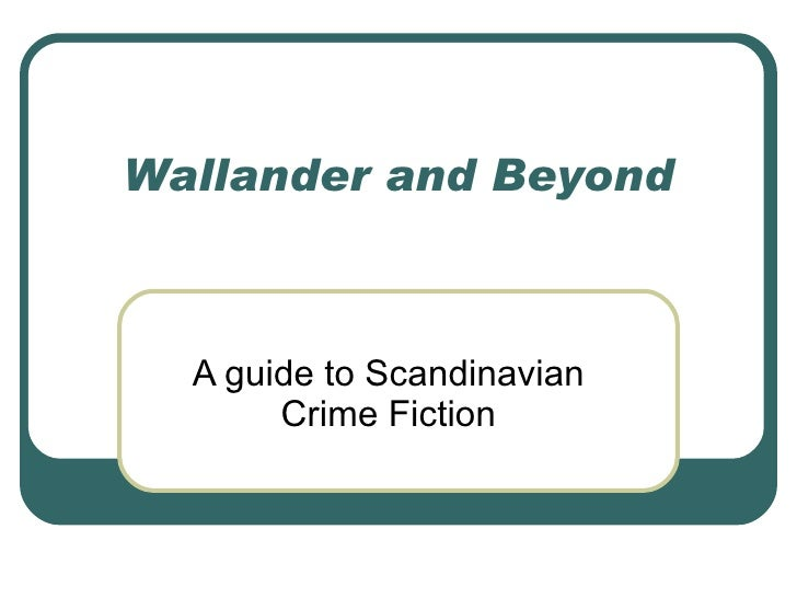 Wallander and Beyond A guide to Scandinavian Crime Fiction