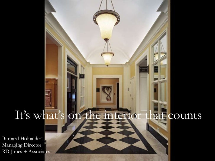It's what's on the interior that countsBernard HolnaiderManaging DirectorRD Jones + Associates