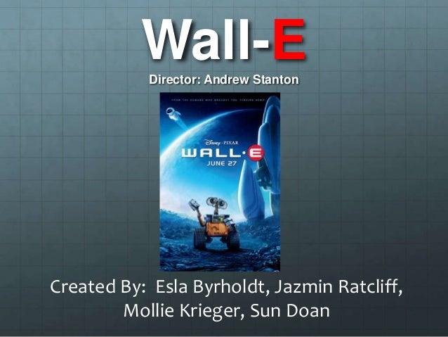 Wall-EDirector: Andrew StantonCreated By: Esla Byrholdt, Jazmin Ratcliff,Mollie Krieger, Sun Doan