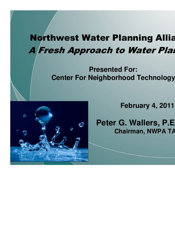 Northwest Water Planning Alliance:A Fresh Approach to Water Planning               Presented For:    Center For Neighborho...
