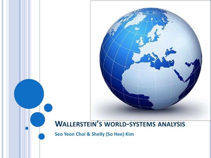 WALLERSTEIN'S WORLD-SYSTEMS ANALYSISSeo Yeon Choi & Shelly (So Hee) Kim
