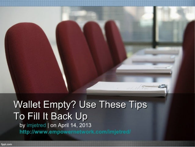 Wallet empty use these tips to fill it back up