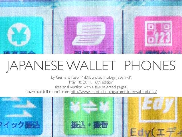 (c) 2014 Eurotechnology Japan KK www.eurotechnology.com Japanese wallet phones (version 16) May 18, 20141 JAPANESE WALLET ...