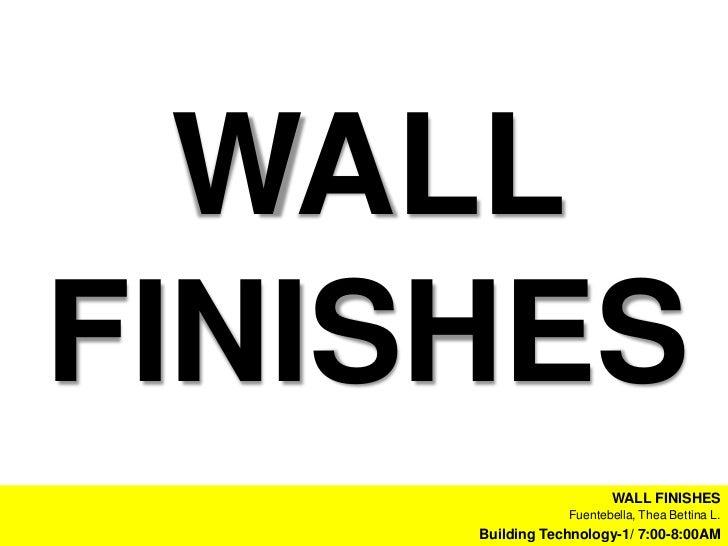 WALLFINISHES                        WALL FINISHES                 Fuentebella, Thea Bettina L.     Building Technology-1/ ...