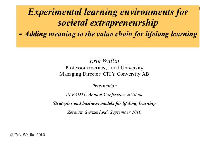 Experimental learning environments for societal extrapreneurship -  Adding meaning to the value chain for lifelong learnin...