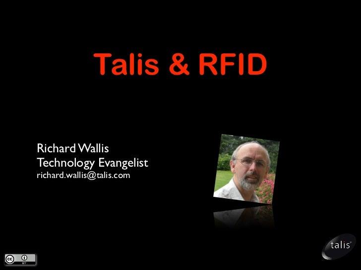 Talis  RFID  Richard Wallis Technology Evangelist richard.wallis@talis.com
