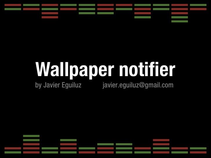 Wallpaper notifierby Javier Eguiluz   javier.eguiluz@gmail.com