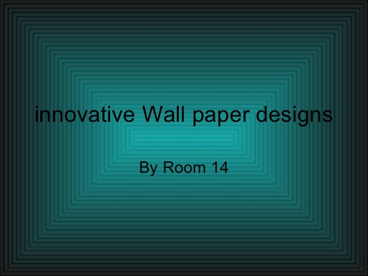 innovative Wall paper designs  By Room 14