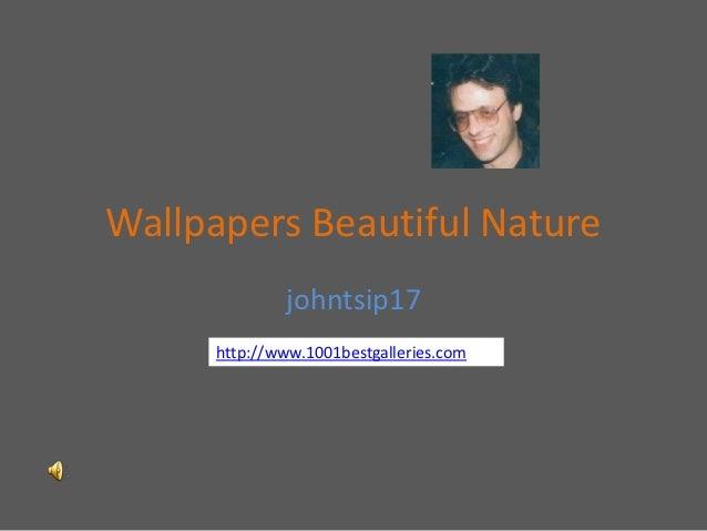 Wallpapers Beautiful Nature              johntsip17      http://www.1001bestgalleries.com