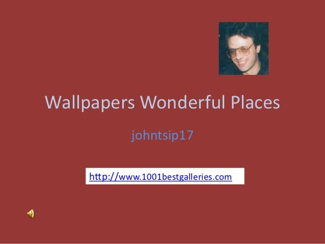 Wallpapers Wonderful Places              johntsip17     http://www.1001bestgalleries.com