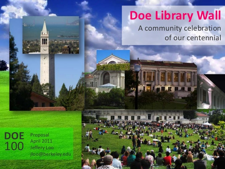 Doe Library WallA community celebration of our centennial<br />100<br />DOE<br />Proposal<br />April 2011<br />Jeffery Loo...