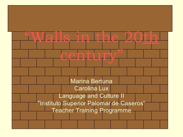 """Walls in the 20th century"" Marina Bertuna Carolina Lux Language and Culture II ""Instituto Superior Palomar de Caseros"" Te..."