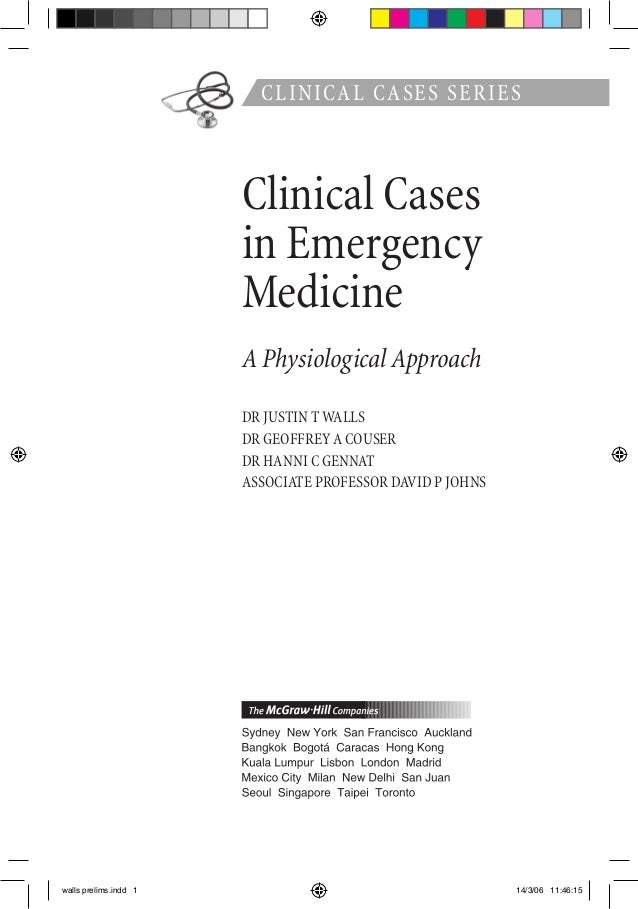 CLINICAL CASES SERIES Clinical Cases in Emergency Medicine A Physiological Approach DR JUSTIN T WALLS DR GEOFFREY A COUSER...