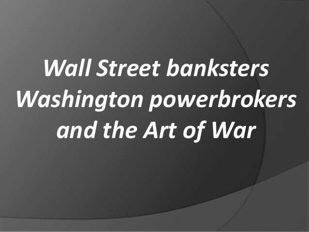 Wall Street banksters Washington powerbrokers and the Art of War