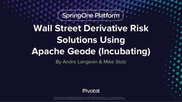Wall Street Derivative Risk Solutions Using Apache Geode (Incubating) By Andre Langevin & Mike Stolz