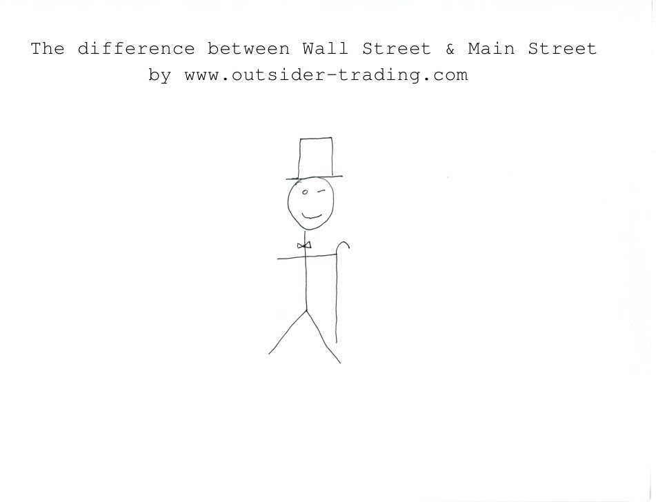 The difference between Wall Street & Main Street          by www.outsider-trading.com