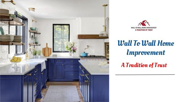 Wall To Wall Home Improvement A Tradition of Trust