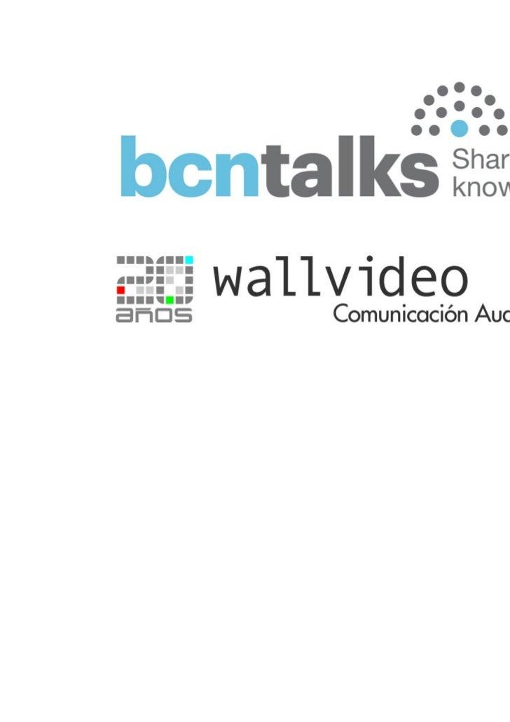 ¿   Qué es Bcn Talks?Un nuevo servicio que ofrece y comercializa Wallvideo al mundo de laorganización de congresos, evento...