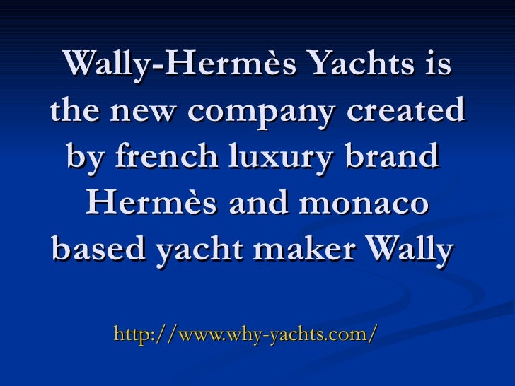 Wally-Hermès Yachts is the new company created by french luxury brand  Hermès and monaco based yacht maker Wally   http://...