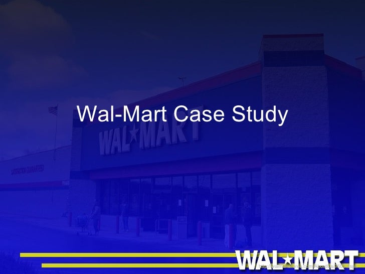 wal mart case study 1 Case study: the rise of wal-mart wal-mart demonstrates how a physical product retailer can create and leverage a data asset to achieve world-class supply chain.