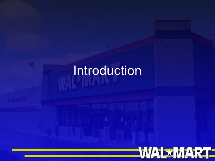 an introduction to the history of wal mart stores inc Introduction starting off with sam walton's idea of low prices in the 1940s, wal- mart has since then become the world's largest public corporation, topping company history an in-depth glimpse into wal-mart's history is vital in order to understand its rapid growth and relationship with its employees and.