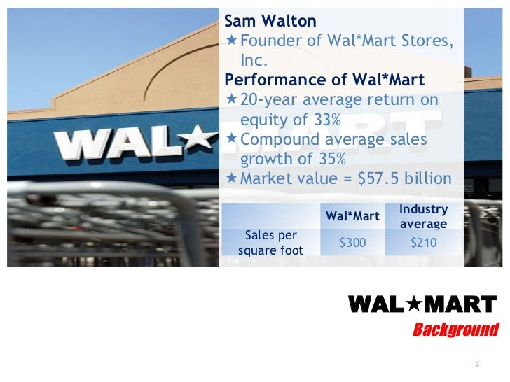 case analysis wal mart stores Wal-mart was founded in 1962 by sam walton in roger, arkansas wal-mart has 4,100 stores and clubs in the us and a total of 7,300 unit's world wide it employed about 2 million associate's world wide and approximately 14 million in the united states.