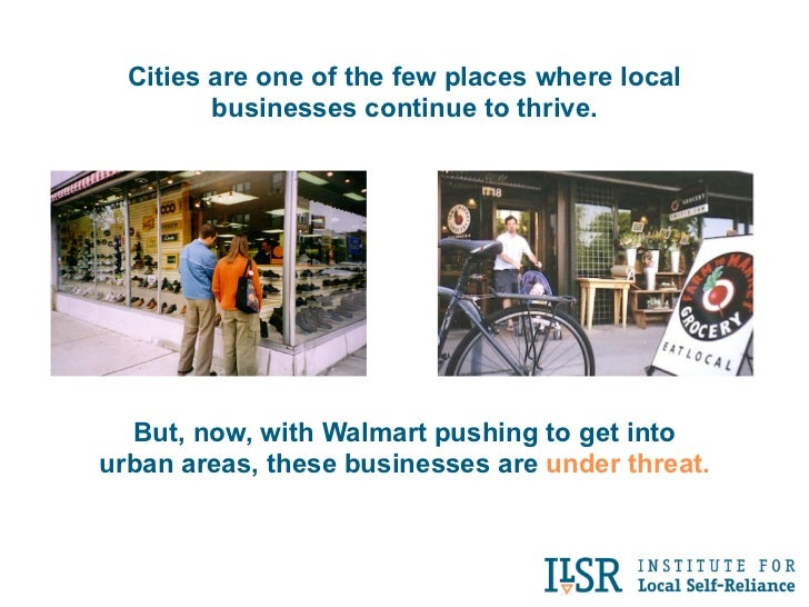 Cities are one of the few places where local         businesses continue to thrive.  But, now, with Walmart pushing to get...