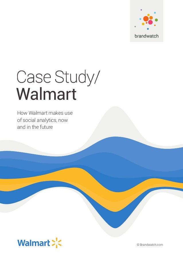 © Brandwatch.com Case Study/ Walmart How Walmart makes use of social analytics, now and in the future